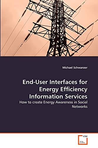 End-User Interfaces for Energy Efficiency Information Services (Paperback): Michael Schwanzer