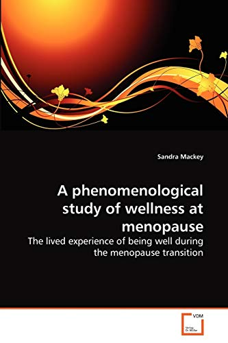9783639268676: A phenomenological study of wellness at menopause: The lived experience of being well during the menopause transition