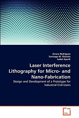 9783639269369: Laser Interference Lithography for Micro- and Nano-Fabrication: Design and Development of a Prototype for Industrial End-Users