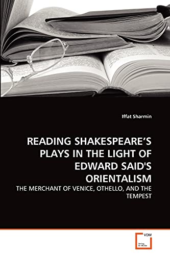 9783639269543: READING SHAKESPEARE'S PLAYS IN THE LIGHT OF EDWARD SAID'S ORIENTALISM: THE MERCHANT OF VENICE, OTHELLO, AND THE TEMPEST