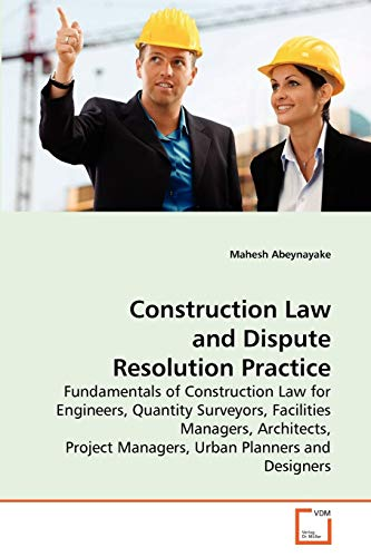 9783639269895: Construction Law and Dispute Resolution Practice: Fundamentals of Construction Law for Engineers, Quantity Surveyors, Facilities Managers, Architects, Project Managers, Urban Planners and Designers