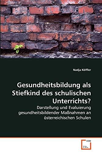 Gesundheitsbildung ALS Stiefkind Des Schulischen Unterrichts? (Paperback): Nadja Köffler