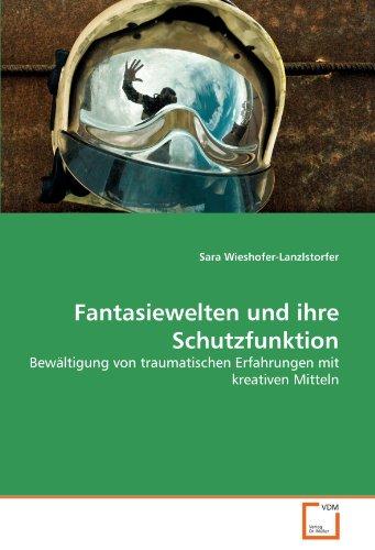 9783639271201: Fantasiewelten und ihre Schutzfunktion: Bewältigung von traumatischen Erfahrungen mit kreativen Mitteln