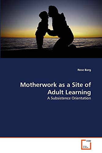 Motherwork as a Site of Adult Learning: A Subsistence Orientation: Rose Barg