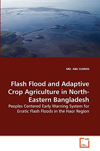 9783639271836: Flash Flood and Adaptive Crop Agriculture in North-Eastern Bangladesh: Peoples Centered Early Warning System for Erratic Flash Floods in the Haor Region