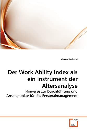 9783639273021: Der Work Ability Index als ein Instrument der Altersanalyse: Hinweise zur Durchführung und Ansatzpunkte für das Personalmanagement (German Edition)