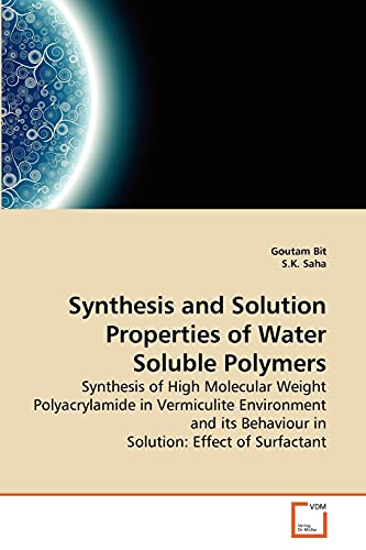 9783639273533: Synthesis and Solution Properties of Water Soluble Polymers: Synthesis of High Molecular Weight Polyacrylamide in Vermiculite Environment and its Behaviour in Solution: Effect of Surfactant