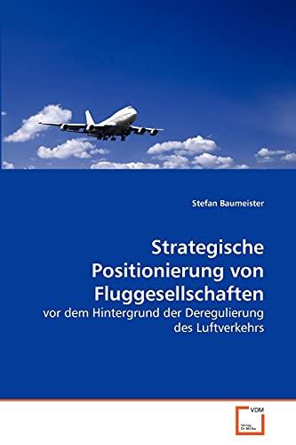 Strategische Positionierung Von Fluggesellschaften: Stefan Baumeister