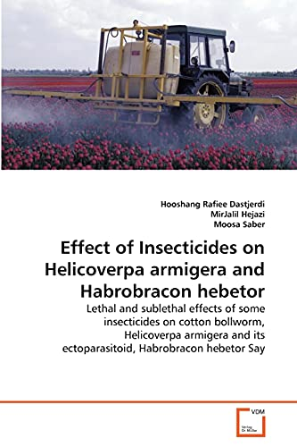 9783639273656: Effect of Insecticides on Helicoverpa armigera and Habrobracon hebetor: Lethal and sublethal effects of some insecticides on cotton bollworm, ... its ectoparasitoid, Habrobracon hebetor Say