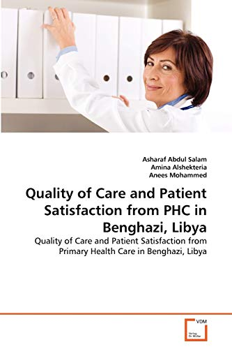 9783639273885: Quality of Care and Patient Satisfaction from PHC in Benghazi, Libya: Quality of Care and Patient Satisfaction from Primary Health Care in Benghazi, Libya