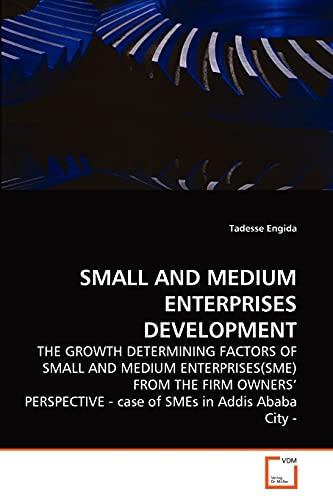 9783639274387: Small and Medium Enterprises Development: THE GROWTH DETERMINING FACTORS OF SMALL AND MEDIUM ENTERPRISES(SME) FROM THE FIRM OWNERS' PERSPECTIVE - case of SMEs in Addis Ababa City -