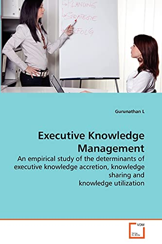 9783639274882: Executive Knowledge Management: An empirical study of the determinants of executive knowledge accretion, knowledge sharing and knowledge utilization