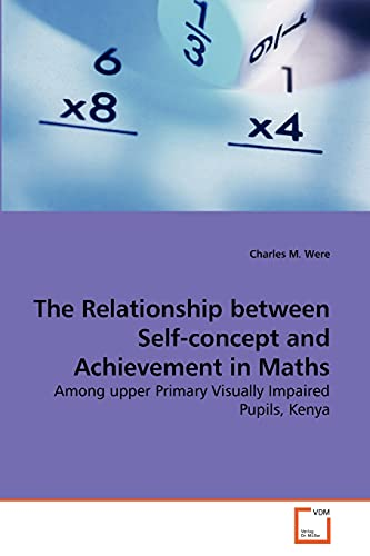 9783639274967: The Relationship between Self-concept and Achievement in Maths: Among upper Primary Visually Impaired Pupils, Kenya