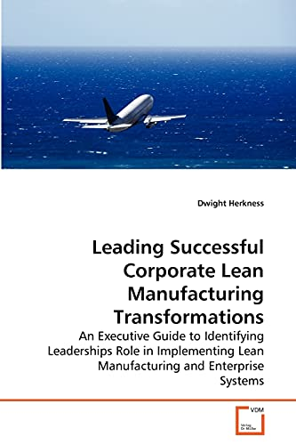 9783639275193: Leading Successful Corporate Lean Manufacturing Transformations: An Executive Guide to Identifying Leaderships Role in Implementing Lean Manufacturing and Enterprise Systems