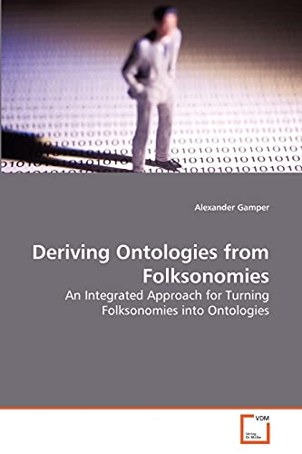 Deriving Ontologies from Folksonomies: An Integrated Approach for Turning Folksonomies into ...