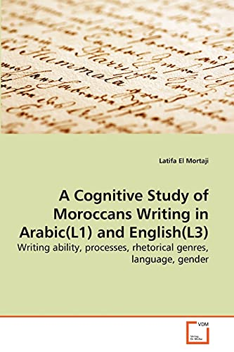 A Cognitive Study of Moroccans Writing in Arabic(L1) and English(L3): Writing ability, processes, ...
