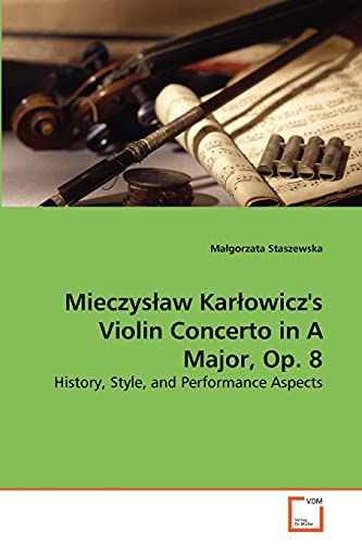 Mieczyslaw Karlowicz's Violin Concerto in A Major, Op. 8: History, Style, and Performance ...
