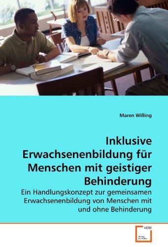 Inklusive Erwachsenenbildung für Menschen mit geistiger Behinderung: Ein Handlungskonzept zur gemeinsamen Erwachsenenbildung von Menschen mit und ohne Behinderung - Maren Wißing