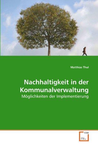 Nachhaltigkeit in der Kommunalverwaltung : Möglichkeiten der Implementierung - Matthias Thul