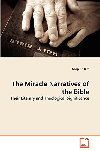 The Miracle Narratives of the Bible : Their Literary and Theological Significance - Sang Jin Kim