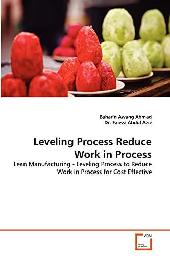 Leveling Process Reduce Work in Process (Paperback): Dr Faieza Abdul Aziz, Baharin Awang Ahmad