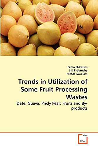 9783639278491: Trends in Utilization of Some Fruit Processing Wastes: Date, Guava, Pricly Pear: Fruits and By-products