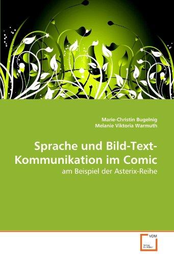 Sprache und Bild-Text-Kommunikation im Comic: am Beispiel der Asterix-Reihe (German Edition): ...