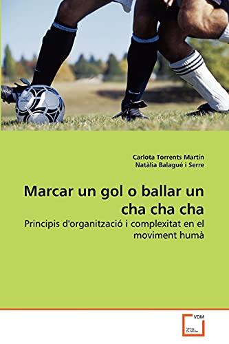 9783639279023: Marcar un gol o ballar un cha cha cha: Principis d'organització i complexitat en el moviment humà