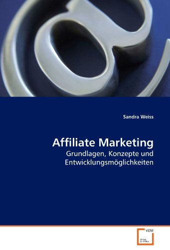 Affiliate Marketing: Grundlagen, Konzepte und Entwicklungsmöglichkeiten (German Edition): Sandra ...