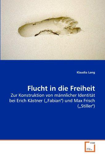 Flucht in die Freiheit : Zur Konstruktion von männlicher Identität bei Erich Kästner (