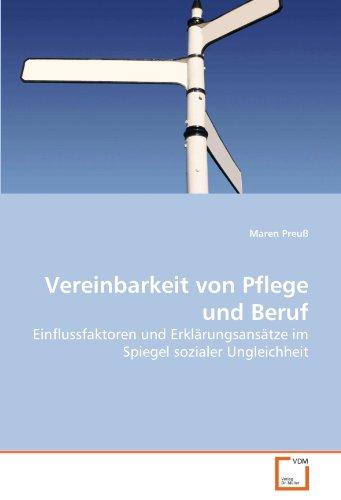 Vereinbarkeit von Pflege und Beruf: Einflussfaktoren und Erklärungsansätze im Spiegel ...