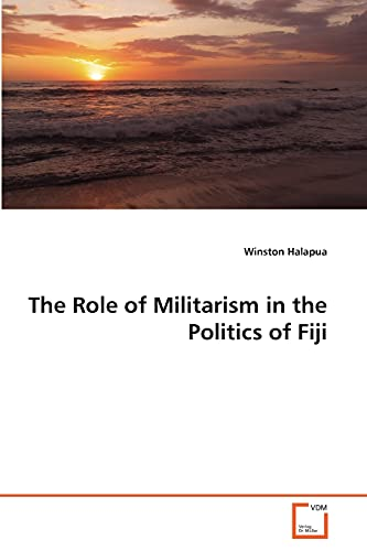 The Role of Militarism in the Politics of Fiji: Winston Halapua