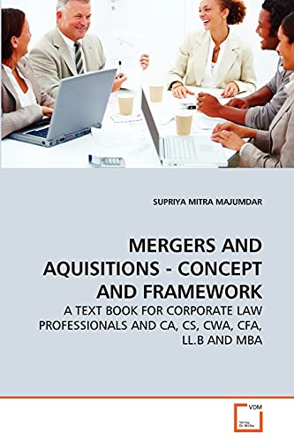 9783639280869: MERGERS AND AQUISITIONS - CONCEPT AND FRAMEWORK: A TEXT BOOK FOR CORPORATE LAW PROFESSIONALS AND CA, CS, CWA, CFA, LL.B AND MBA