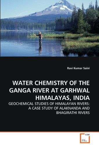 9783639280999: WATER CHEMISTRY OF THE GANGA RIVER AT GARHWAL HIMALAYAS, INDIA: GEOCHEMICAL STUDIES OF HIMALAYAN RIVERS: A CASE STUDY OF ALAKNANDA AND BHAGIRATHI RIVERS
