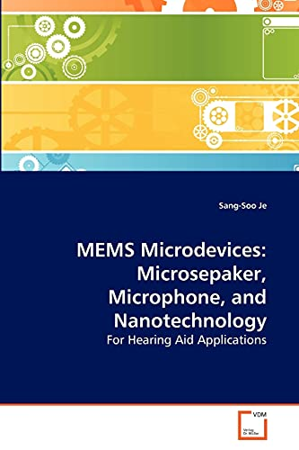 9783639281620: MEMS Microdevices: Microsepaker, Microphone, and Nanotechnology: For Hearing Aid Applications