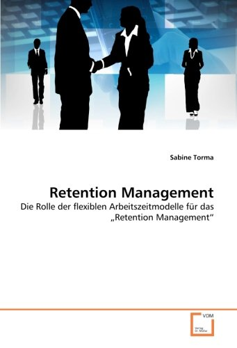 "Retention Management: Die Rolle der flexiblen Arbeitszeitmodelle für das ""Retention Management&..."