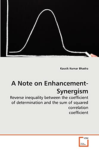 9783639281910: A Note on Enhancement-Synergism: Reverse inequality between the coefficient of determination and the sum of squared correlation coefficient