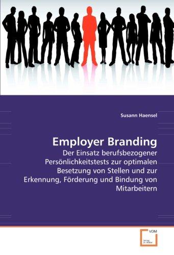 Employer Branding: Der Einsatz berufsbezogener Pers?nlichkeitstests zur optimalen Besetzung von Stel - Susann Haensel