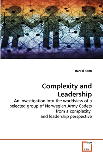 9783639282993: Complexity and Leadership: An investigation into the worldview of a selected group of Norwegian Army Cadets from a complexity and leadership perspective