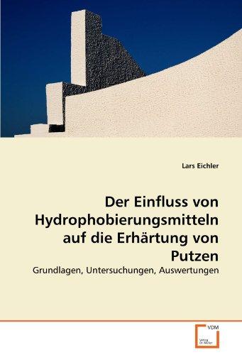9783639284058: Der Einfluss von Hydrophobierungsmitteln auf die Erhärtung von Putzen: Grundlagen, Untersuchungen, Auswertungen (German Edition)