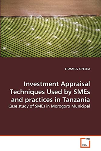 Investment Appraisal Techniques Used by Smes and Practices in Tanzania: ERASMUS KIPESHA