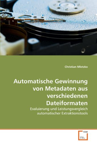 9783639284706: Automatische Gewinnung von Metadaten aus verschiedenen Dateiformaten: Evaluierung und Leistungsvergleich automatischer Extraktionstools (German Edition)