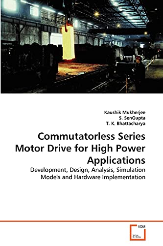 9783639284942: Commutatorless Series Motor Drive for High Power Applications: Development, Design, Analysis, Simulation Models and Hardware Implementation