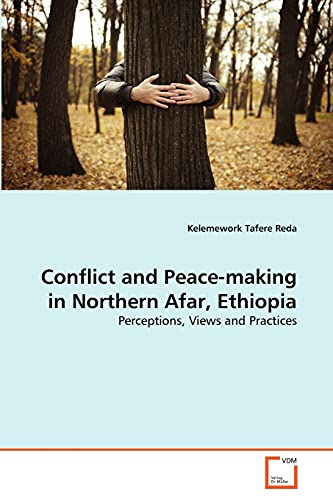 Conflict and Peace-making in Northern Afar, Ethiopia: Perceptions, Views and Practices: Kelemework ...