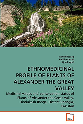 9783639285352: ETHNOMEDICINAL PROFILE OF PLANTS OF ALEXANDER THE GREAT VALLEY: Medicinal values and conservation status of Plants of Alexander the Great Valley, Hindukash Range, District Shangla, Pakistan
