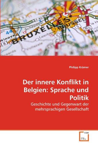 Der innere Konflikt in Belgien: Sprache und Politik : Geschichte und Gegenwart der mehrsprachigen Gesellschaft - Philipp Krämer