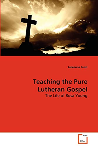 9783639286137: Teaching the Pure Lutheran Gospel: The Life of Rosa Young