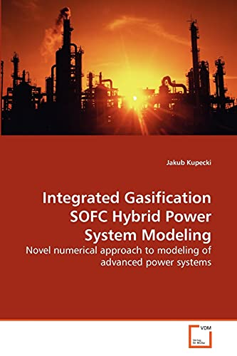 9783639286144: Integrated Gasification SOFC Hybrid Power System Modeling: Novel numerical approach to modeling of advanced power systems