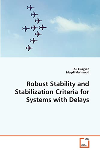 Robust Stability and Stabilization Criteria for Systems with Delays: Ali Elrayyah