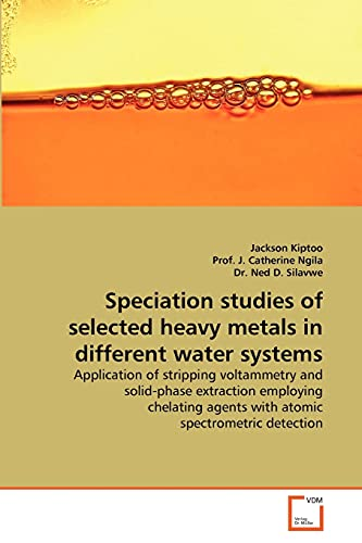 Speciation Studies of Selected Heavy Metals in Different Water Systems: Jackson Kiptoo